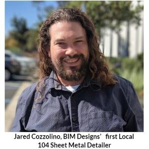 Jared Cozzolino, BIM Designs's first Local 104 Sheet Metal Detailer