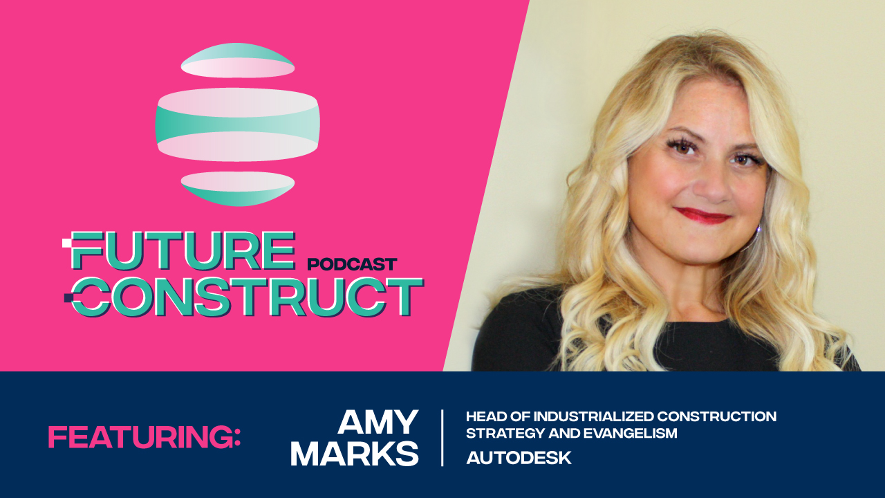 Future Construct Ep. 3 - Amy Marks, Autodesk