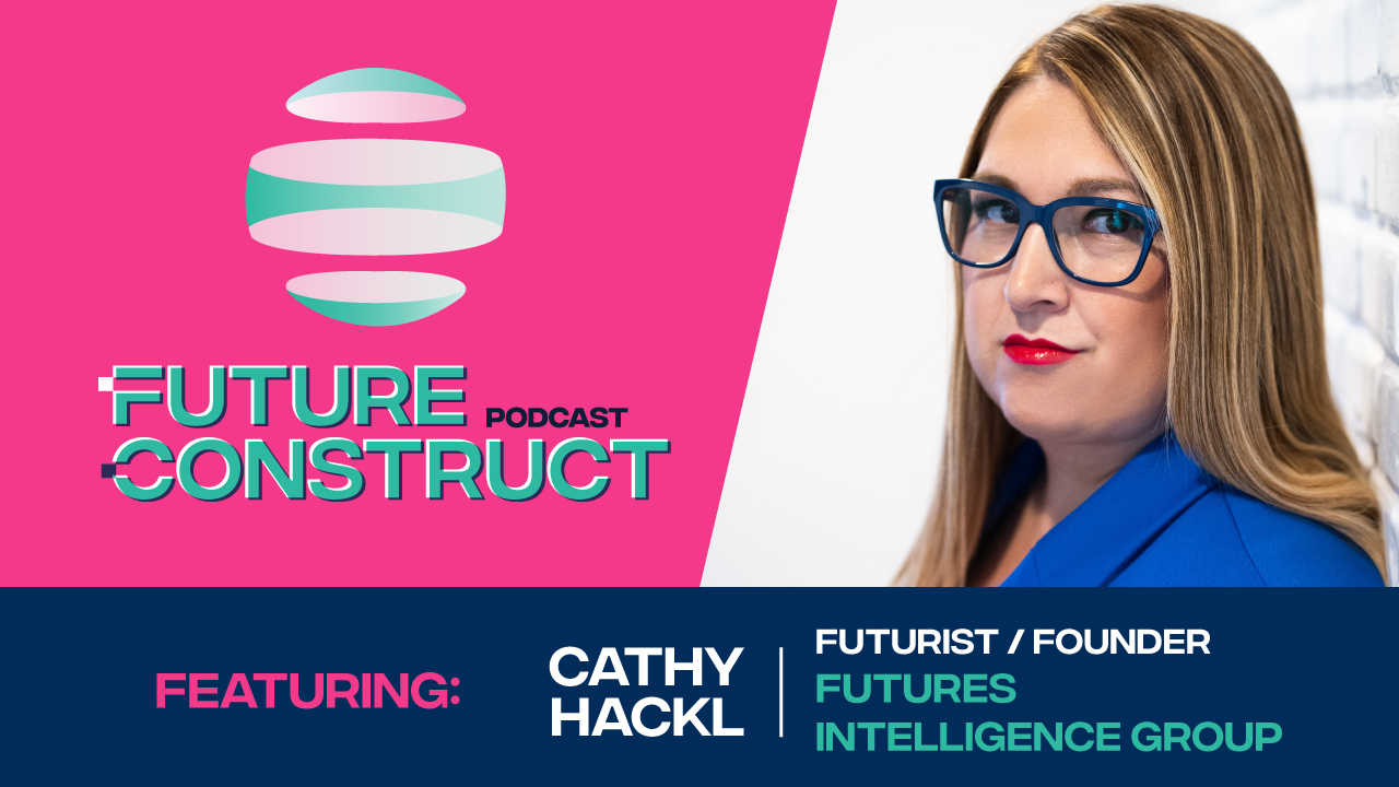 Future Construct Ep. 10 - Cathy Hackl, Futures Intelligence Group