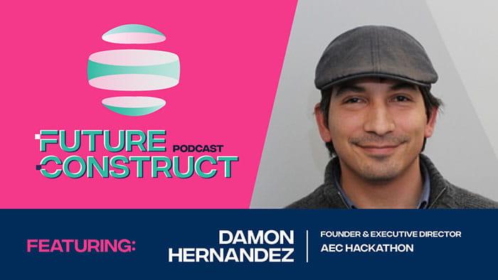 Future Construct Ep. 5 - Damon Hernandez, AEC Hackathon