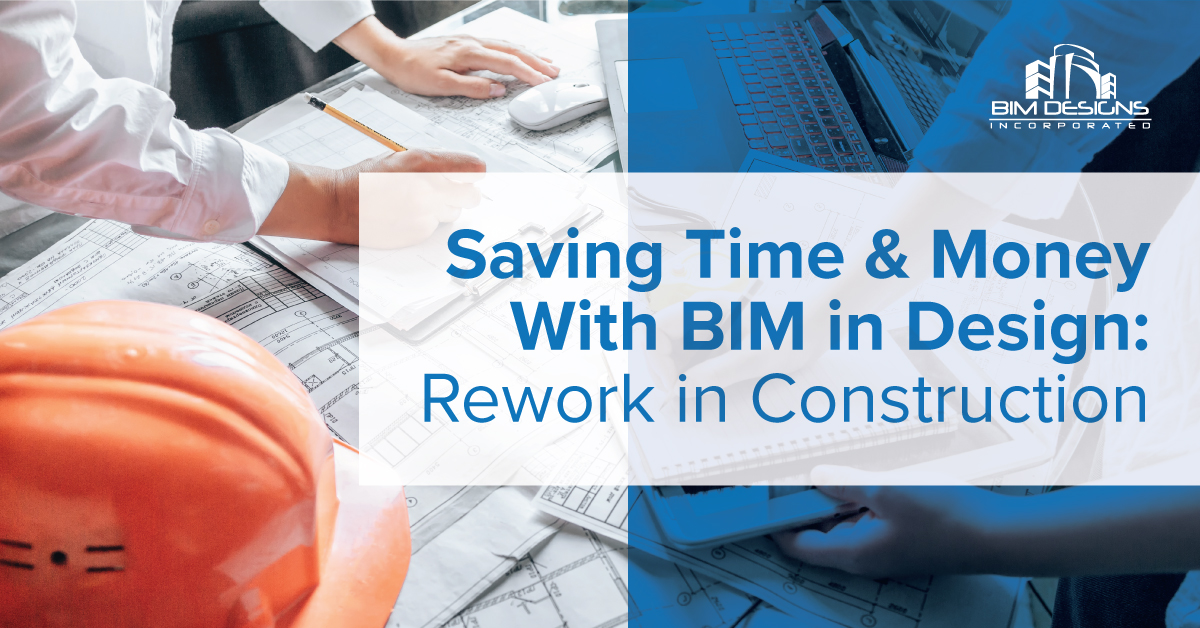 Saving Time & Money with BIM in Design: Rework in Construction Blog